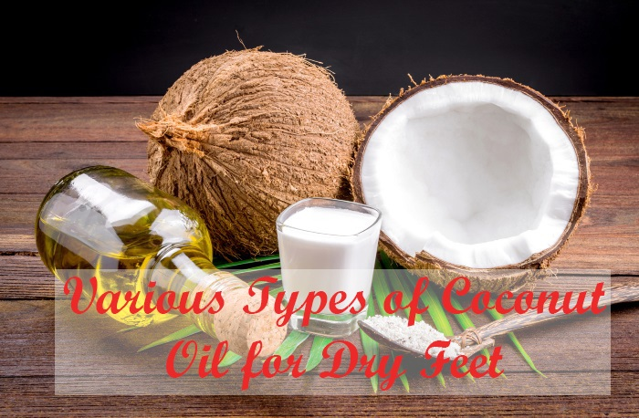 Various Types of Coconut Oil for Dry Feet