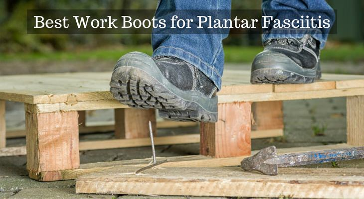 The Best Work Boots for Plantar Fasciitis-2017 Reviews & Top Picks
